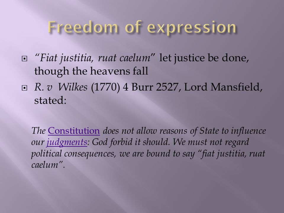  Fiat justitia, ruat caelum let justice be done, though the heavens fall  R.