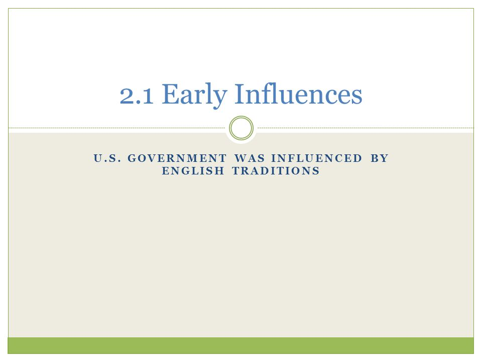 U.S. GOVERNMENT WAS INFLUENCED BY ENGLISH TRADITIONS 2.1 Early Influences