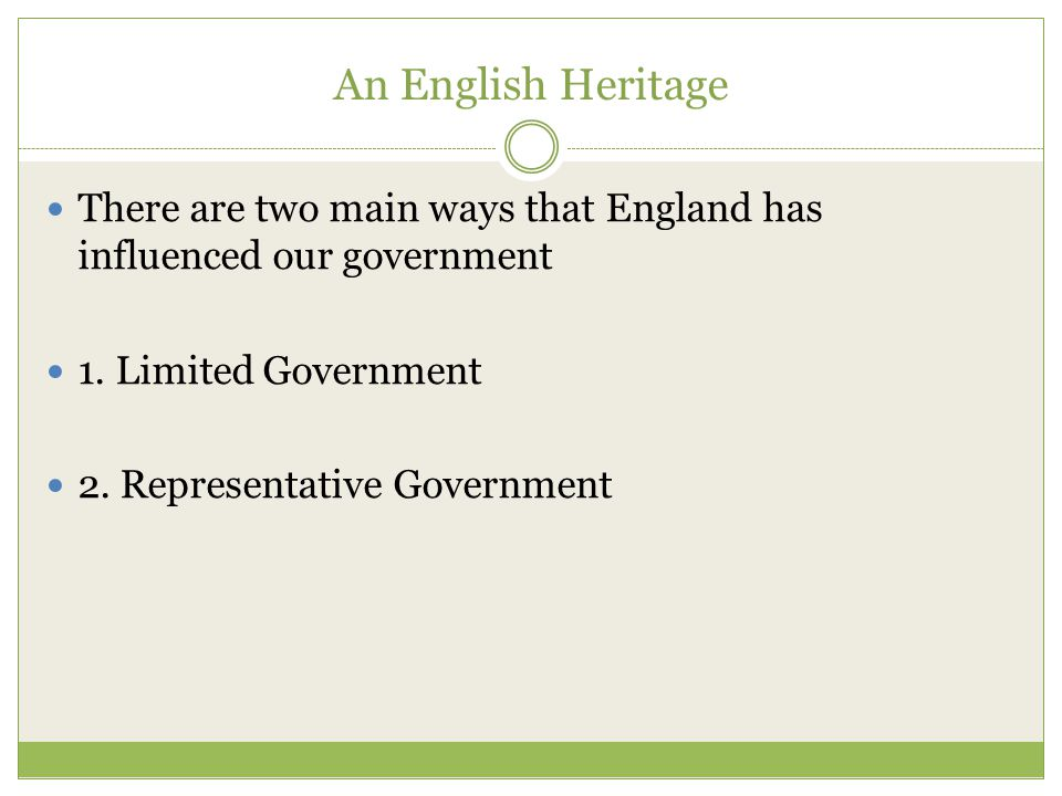 An English Heritage There are two main ways that England has influenced our government 1. Limited Government 2. Representative Government