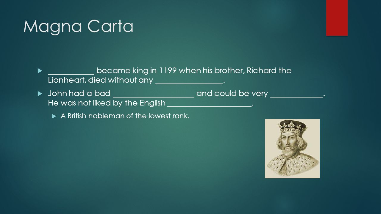 Magna Carta  became king in 1199 when his brother, Richard the Lionheart, died without any.