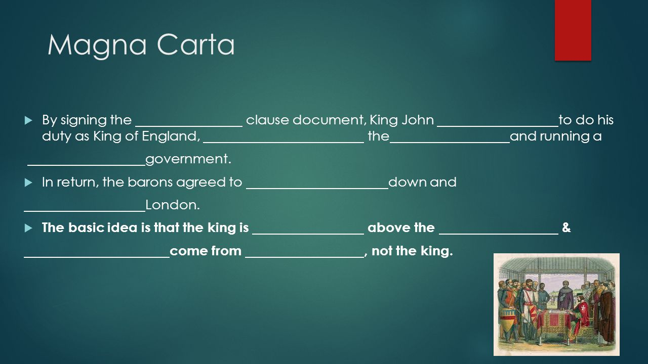 Magna Carta  By signing the clause document, King John to do his duty as King of England, theand running a government.