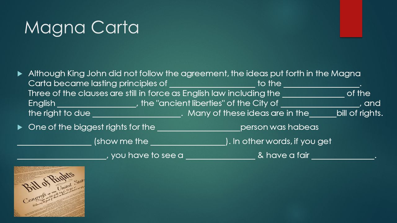 Magna Carta  Although King John did not follow the agreement, the ideas put forth in the Magna Carta became lasting principles of to the.