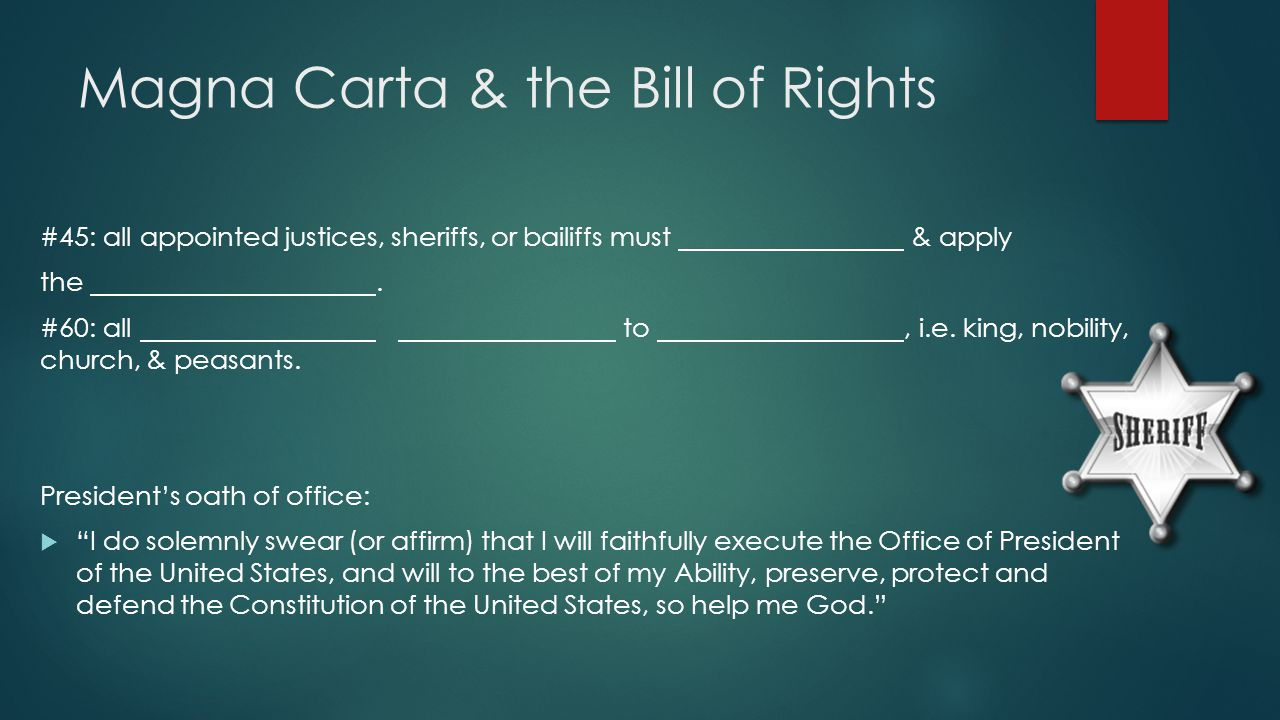 Magna Carta & the Bill of Rights #45: all appointed justices, sheriffs, or bailiffs must & apply the. #60: all to, i.e. king, nobility, church, & peas