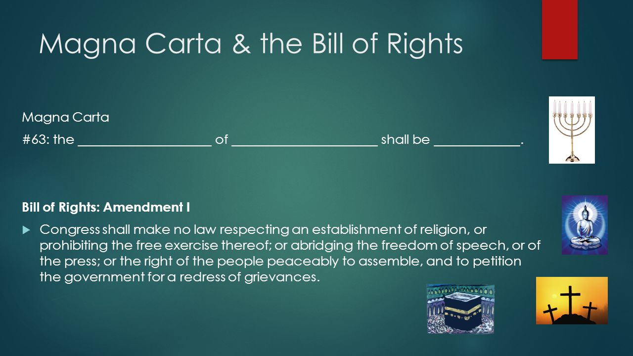 Magna Carta & the Bill of Rights Magna Carta #63: the of shall be. Bill of Rights: Amendment I  Congress shall make no law respecting an establishmen