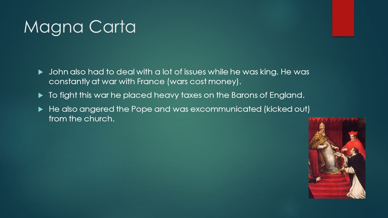Magna Carta  John also had to deal with a lot of issues while he was king.