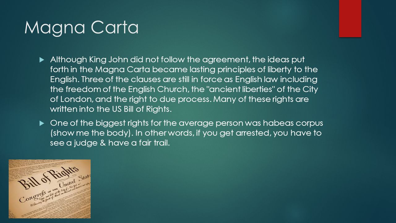 Magna Carta  Although King John did not follow the agreement, the ideas put forth in the Magna Carta became lasting principles of liberty to the Engl