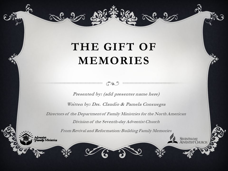 THE GIFT OF MEMORIES Presented by: (add presenter name here) Written by: Drs. Claudio & Pamela Consuegra Directors of the Department of Family Ministr