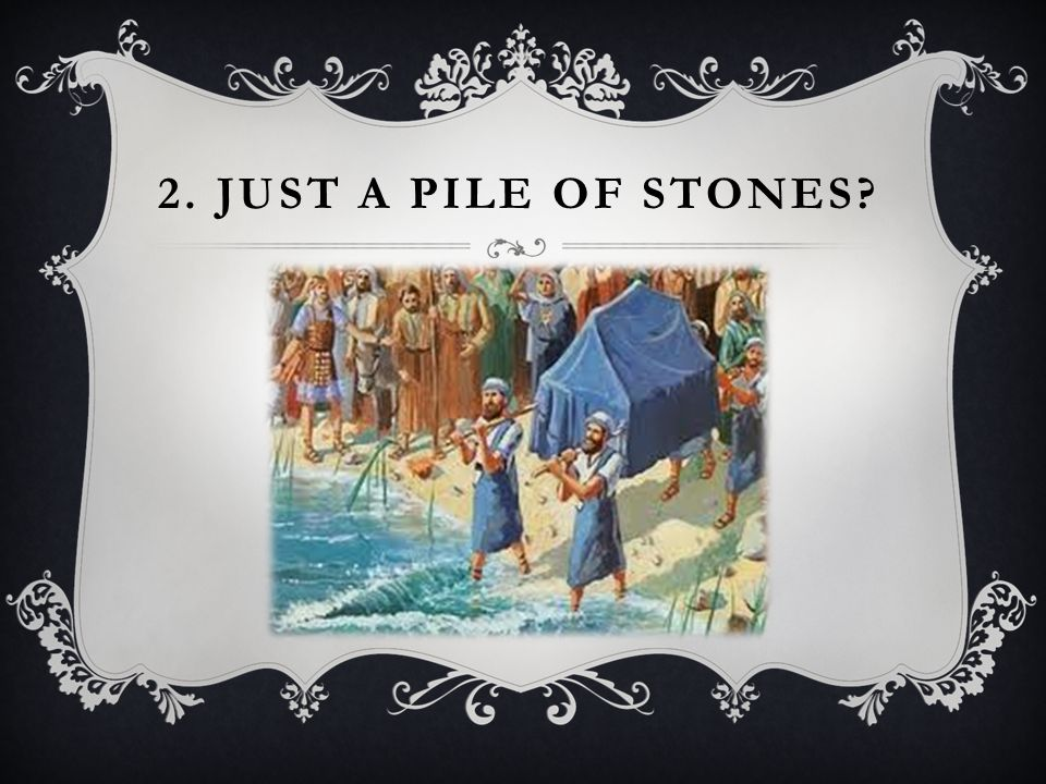2. JUST A PILE OF STONES?