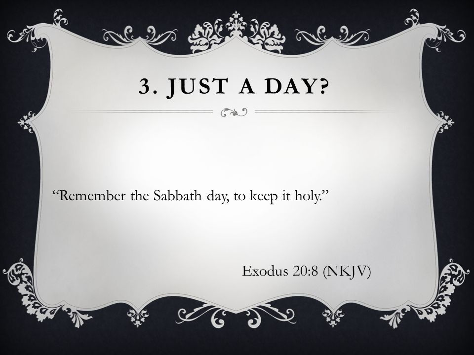 """Remember the Sabbath day, to keep it holy."" Exodus 20:8 (NKJV)"