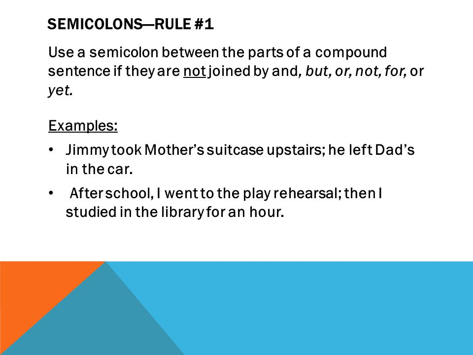SEMICOLONS—RULE #2 A semicolon (rather than a comma) may be needed to separate the parts of a compound sentence if there are commas within the parts.