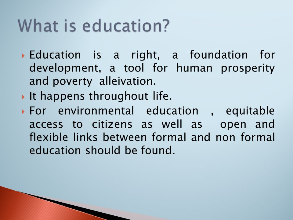  Education is a right, a foundation for development, a tool for human prosperity and poverty alleivation.