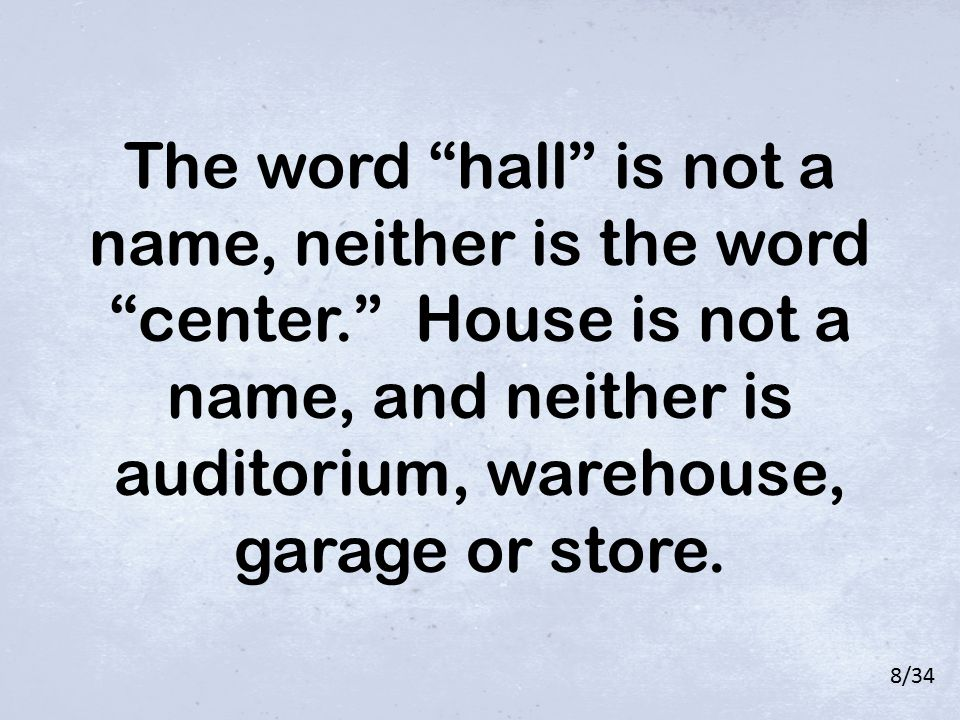 "The word ""hall"" is not a name, neither is the word ""center."" House is not a name, and neither is auditorium, warehouse, garage or store. 8/34"