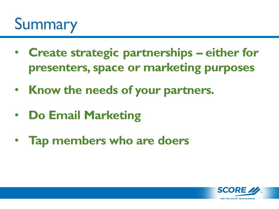 Summary Create strategic partnerships – either for presenters, space or marketing purposes Know the needs of your partners.