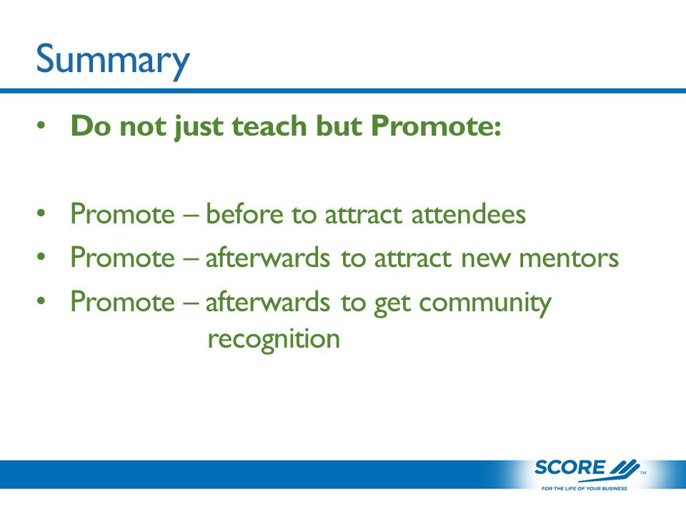 Summary Do not just teach but Promote: Promote – before to attract attendees Promote – afterwards to attract new mentors Promote – afterwards to get community recognition