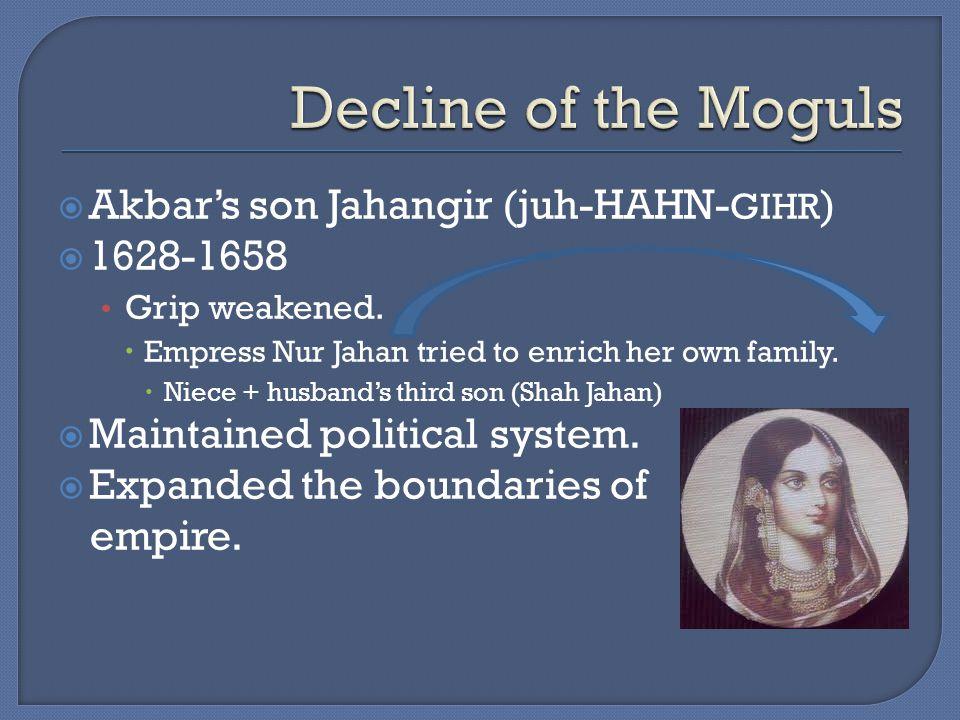  Akbar's son Jahangir (juh-HAHN- GIHR )  1628-1658 Grip weakened.