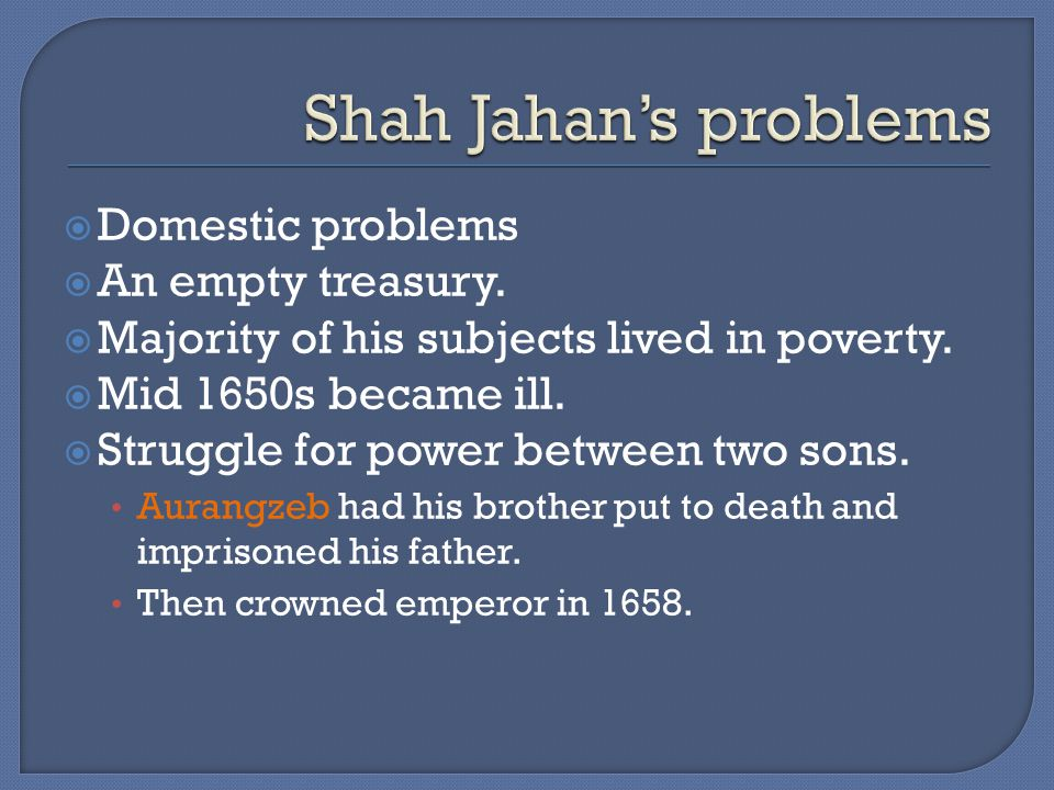  Domestic problems  An empty treasury.  Majority of his subjects lived in poverty.