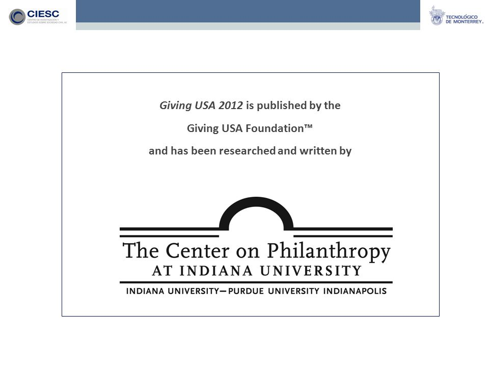 Giving USA 2012 is published by the Giving USA Foundation™ and has been researched and written by