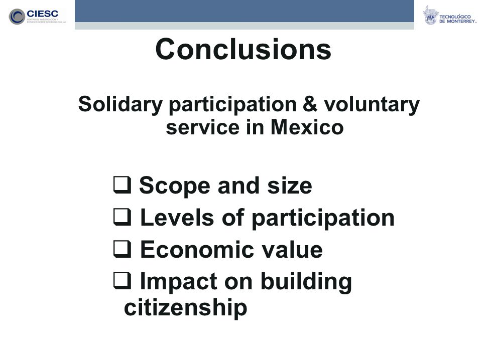 Conclusions Solidary participation & voluntary service in Mexico  Scope and size  Levels of participation  Economic value  Impact on building citi