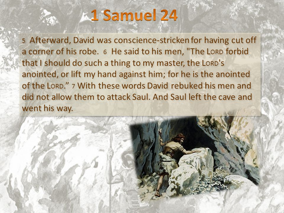 5 Afterward, David was conscience-stricken for having cut off a corner of his robe.