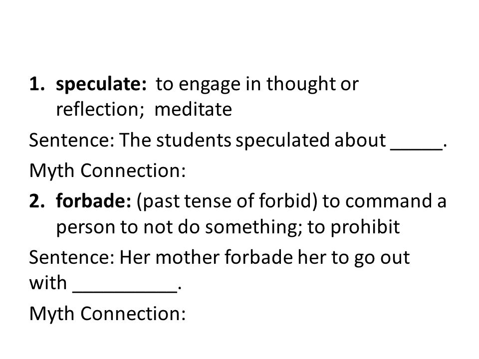 1.speculate: to engage in thought or reflection; meditate Sentence: The students speculated about _____.
