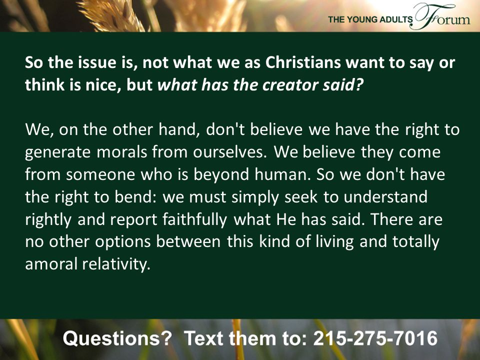 So the issue is, not what we as Christians want to say or think is nice, but what has the creator said.