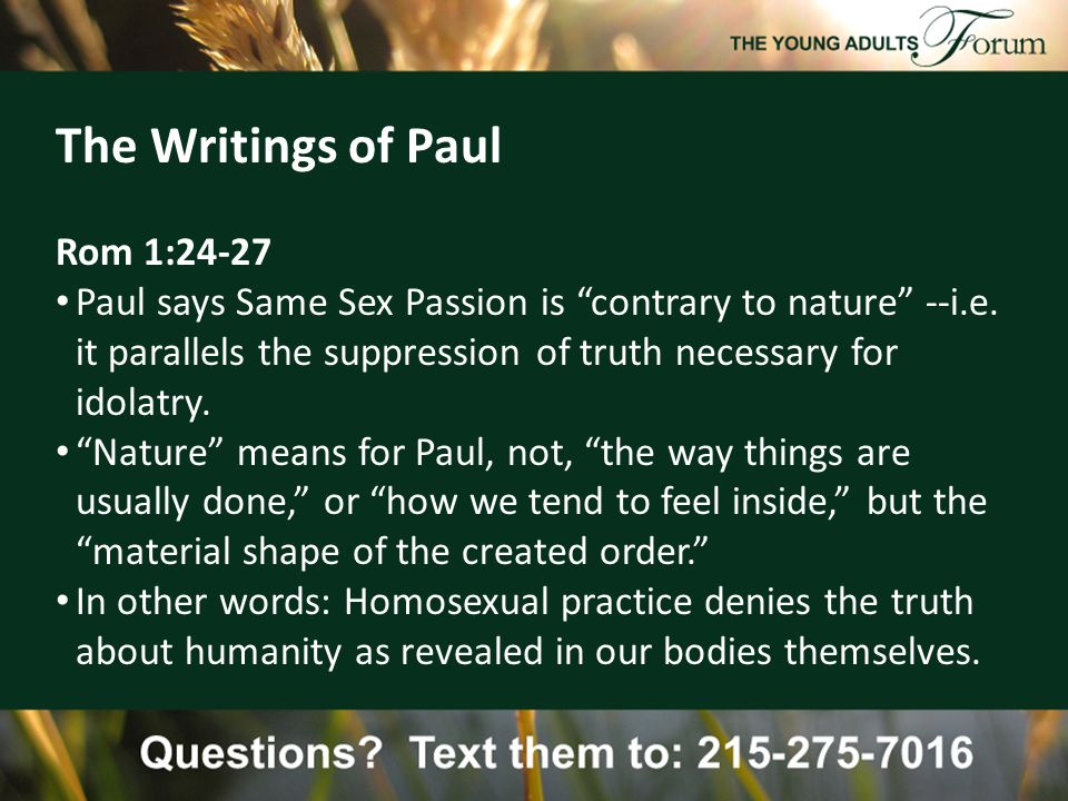 The Writings of Paul Rom 1:24-27 Paul says Same Sex Passion is contrary to nature --i.e.