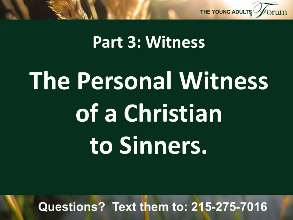 Part 3: Witness The Personal Witness of a Christian to Sinners.