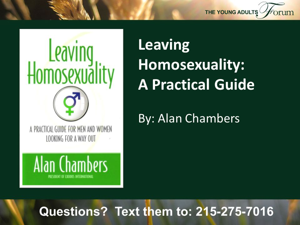 Leaving Homosexuality: A Practical Guide By: Alan Chambers