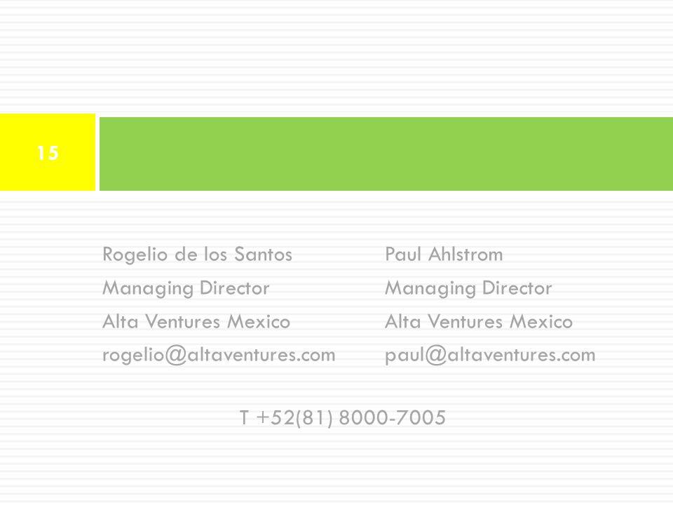 Rogelio de los Santos Managing Director Alta Ventures Mexico rogelio@altaventures.com Thank You 15 Paul Ahlstrom Managing Director Alta Ventures Mexic