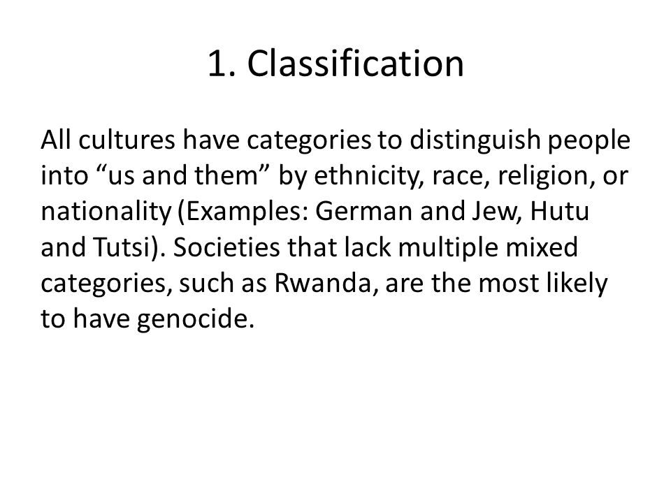 """1. Classification All cultures have categories to distinguish people into """"us and them"""" by ethnicity, race, religion, or nationality (Examples: German"""