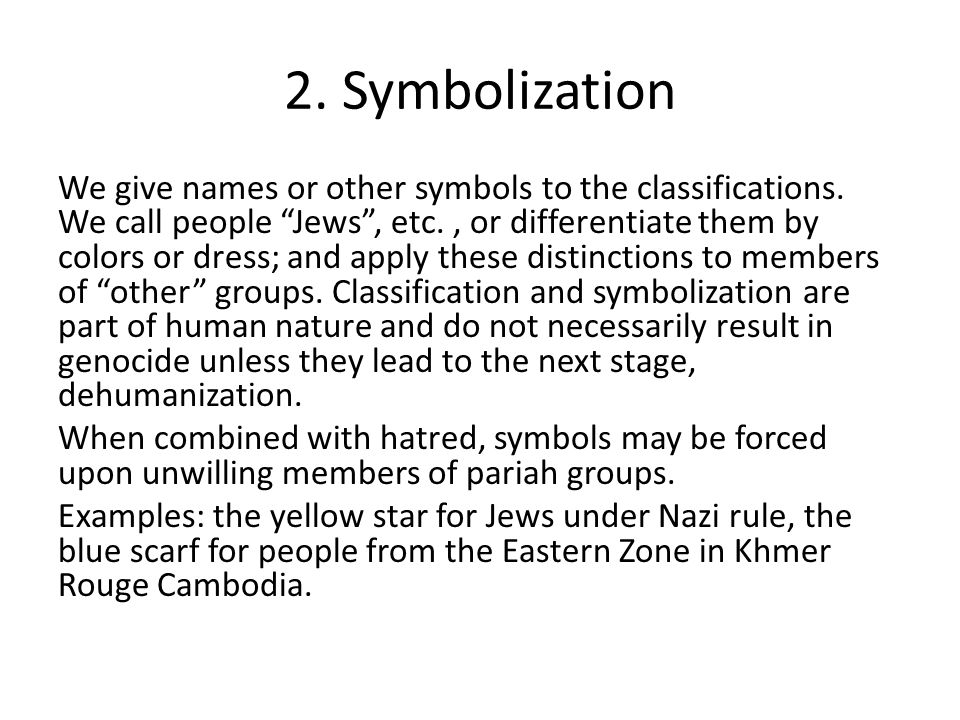 """2. Symbolization We give names or other symbols to the classifications. We call people """"Jews"""", etc., or differentiate them by colors or dress; and app"""