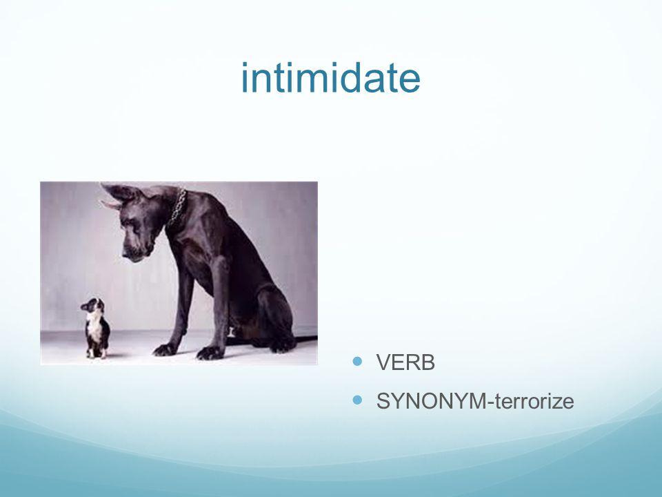 intimidate VERB SYNONYM-terrorize