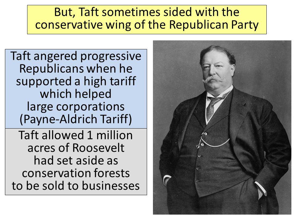 Like TR, Taft pushed for progressive reforms As president, Taft broke up twice as many monopolies as Roosevelt Taft helped establish the Children's Bu