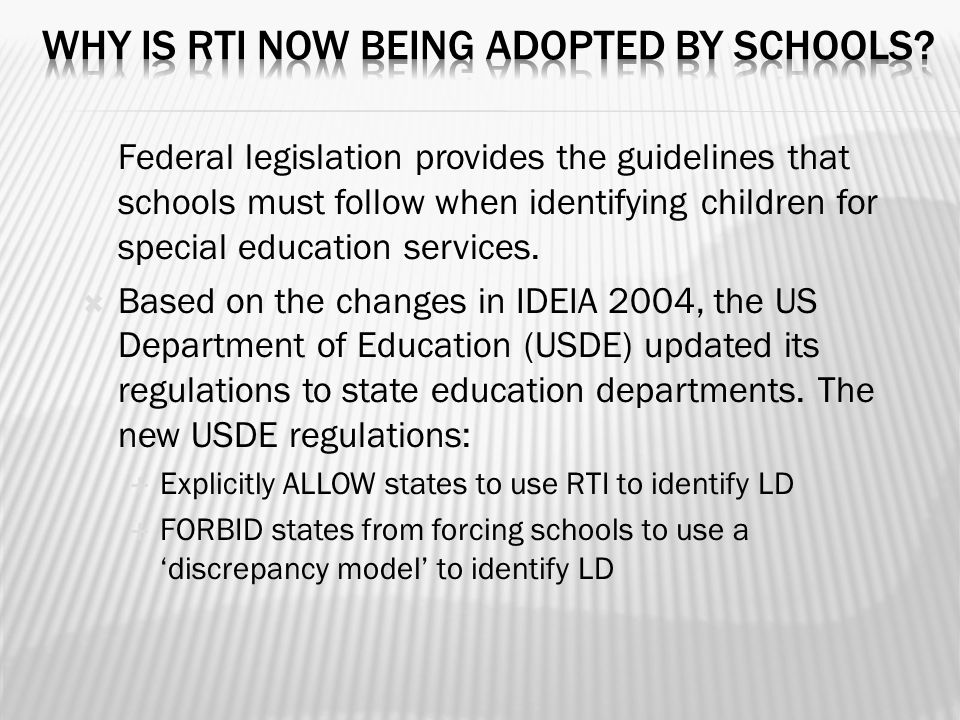 Federal legislation provides the guidelines that schools must follow when identifying children for special education services.