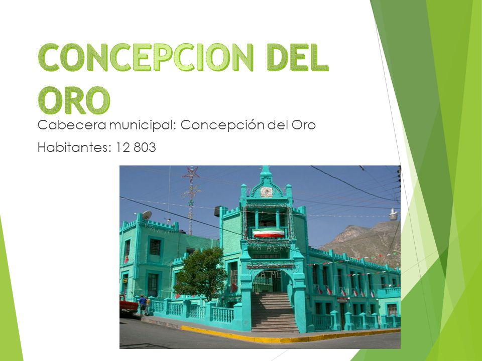 Cabecera municipal: Concepción del Oro Habitantes: 12 803