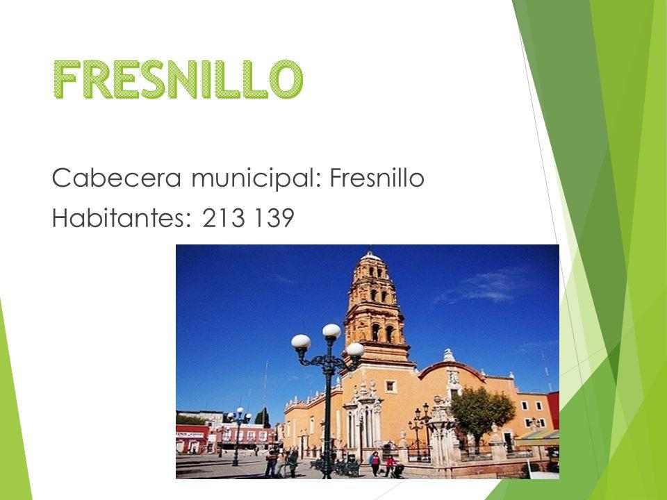Cabecera municipal: Fresnillo Habitantes: 213 139