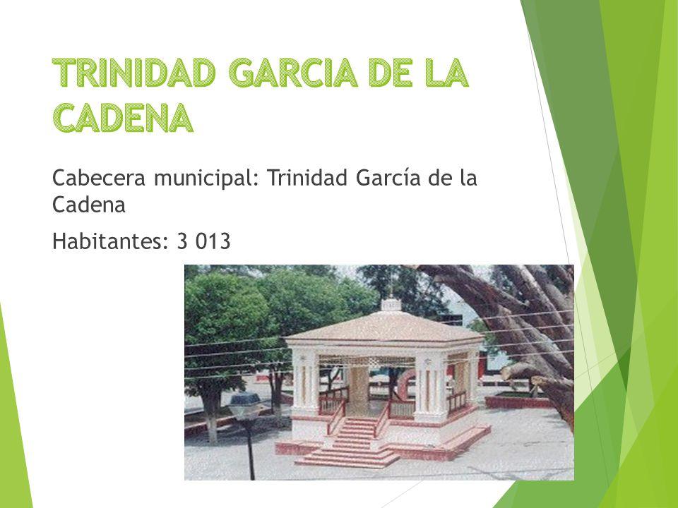 Cabecera municipal: Trinidad García de la Cadena Habitantes: 3 013