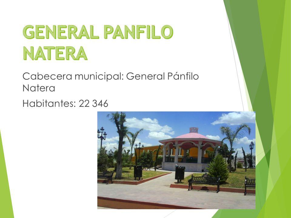 Cabecera municipal: General Pánfilo Natera Habitantes: 22 346