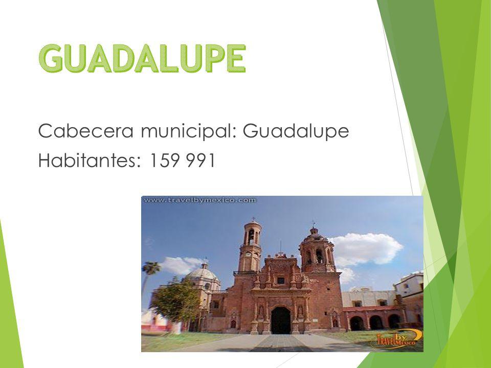 Cabecera municipal: Guadalupe Habitantes: 159 991