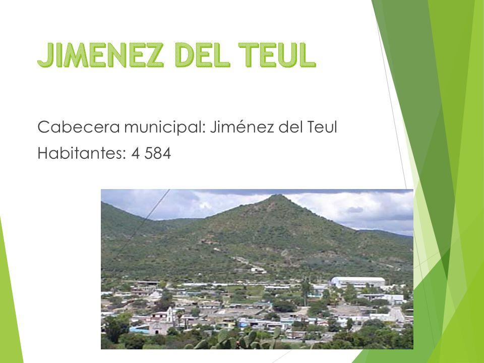 Cabecera municipal: Jiménez del Teul Habitantes: 4 584