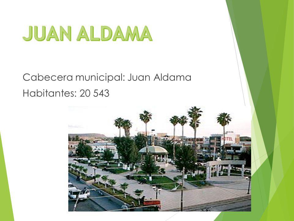 Cabecera municipal: Juan Aldama Habitantes: 20 543