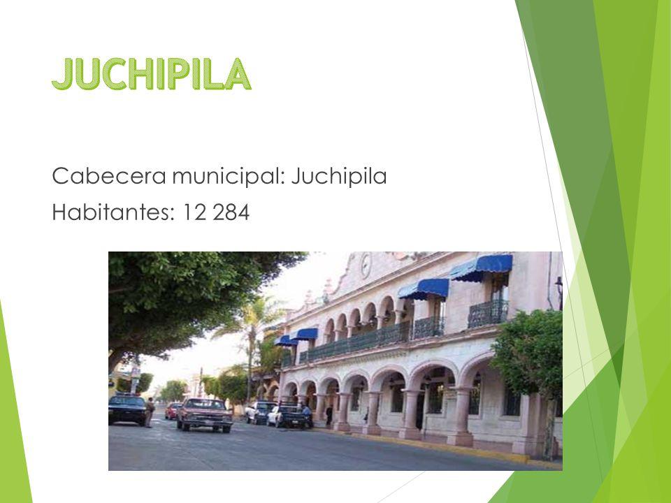 Cabecera municipal: Juchipila Habitantes: 12 284