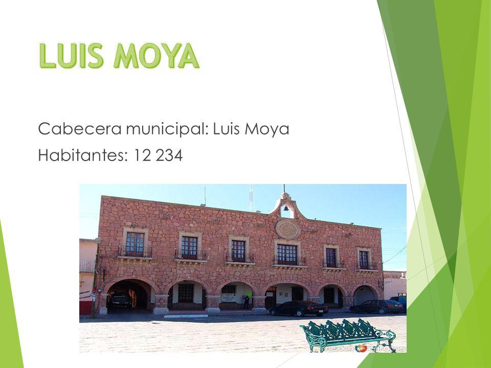 Cabecera municipal: Luis Moya Habitantes: 12 234