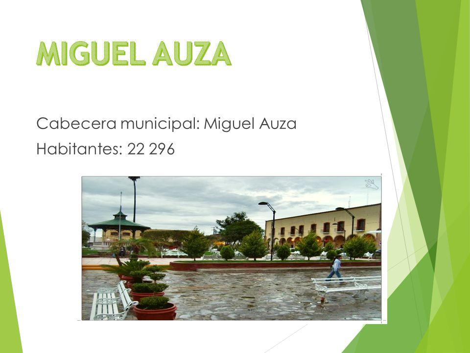 Cabecera municipal: Miguel Auza Habitantes: 22 296