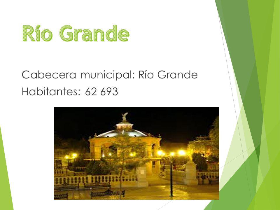 Cabecera municipal: Río Grande Habitantes: 62 693