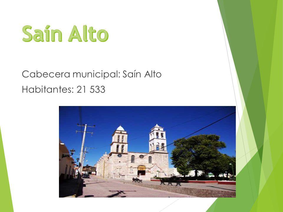 Cabecera municipal: Saín Alto Habitantes: 21 533