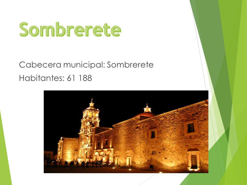 Cabecera municipal: Sombrerete Habitantes: 61 188