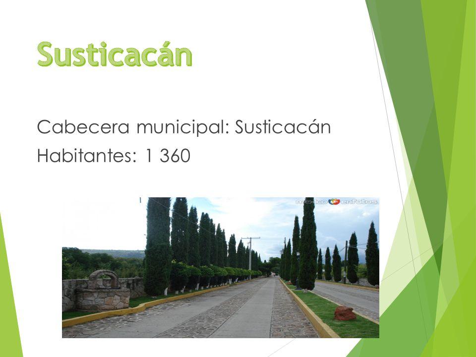 Cabecera municipal: Susticacán Habitantes: 1 360