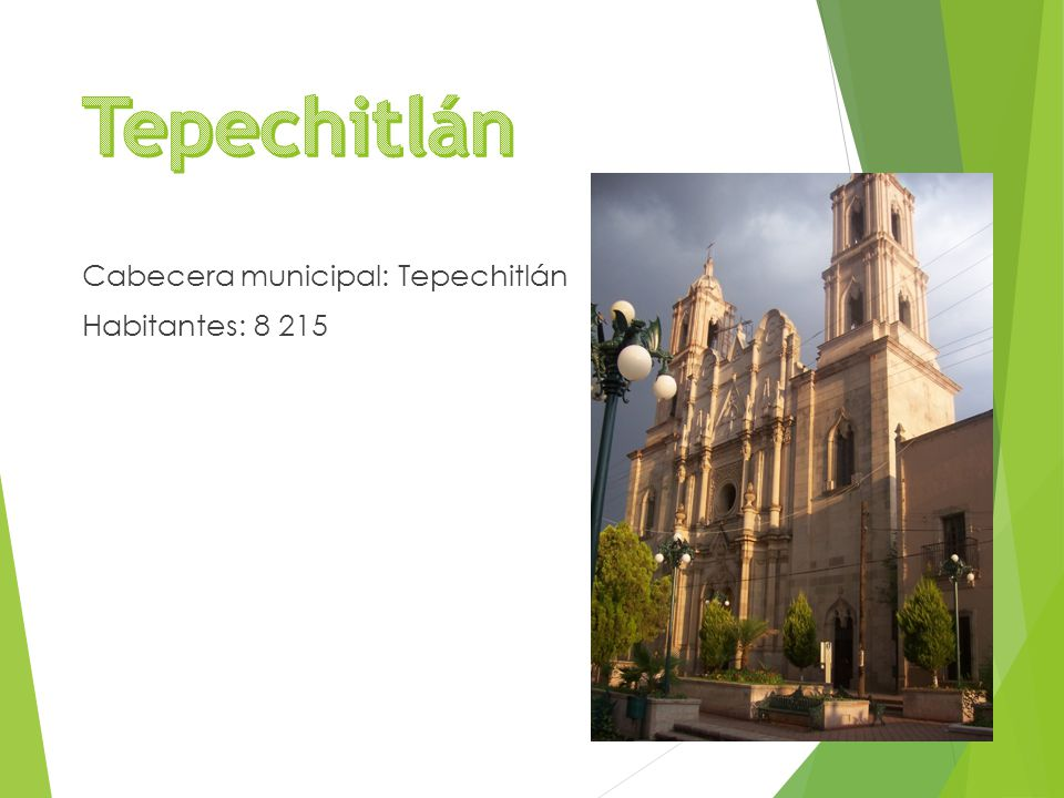 Cabecera municipal: Tepechitlán Habitantes: 8 215
