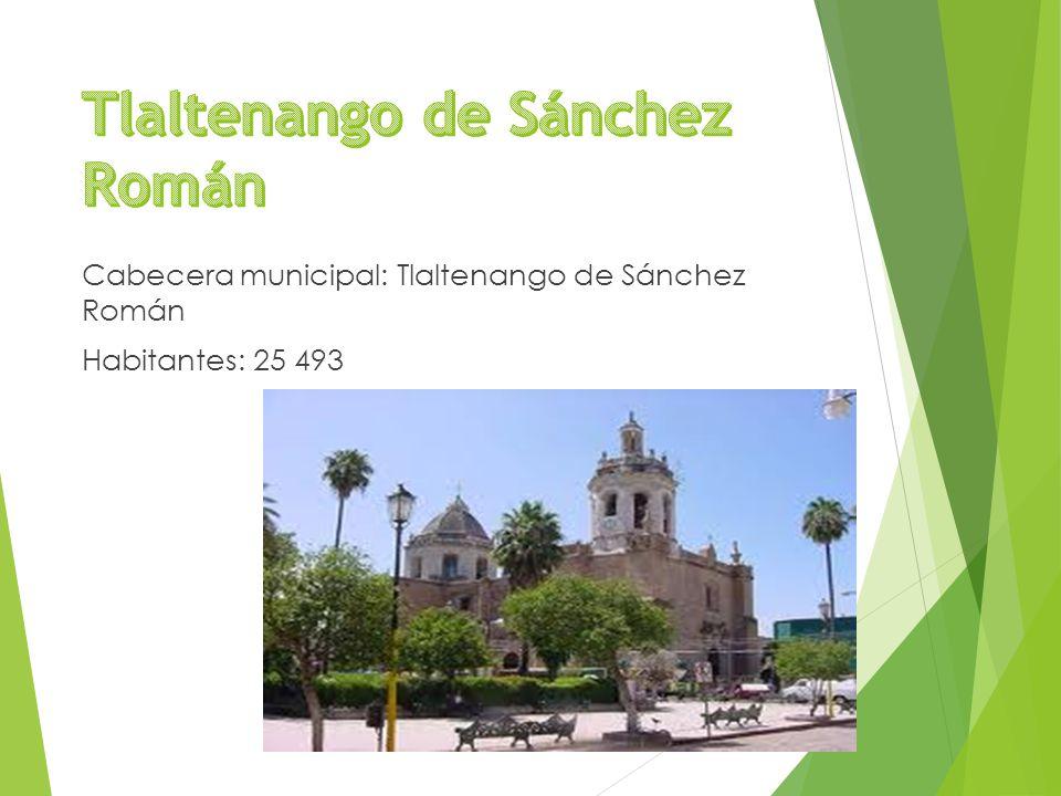 Cabecera municipal: Tlaltenango de Sánchez Román Habitantes: 25 493
